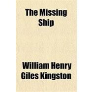 The Missing Ship by Kingston, William Henry Giles, 9781153762212