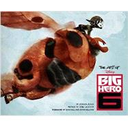 The Art of Big Hero 6 by Julius, Jessica; Lasseter, John; Hall, Don; Williams, Chris, 9781452122212