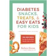 Diabetes Snacks, Treats, and Easy Eats for Kids 150 Recipes for the Foods Kids Really Like to Eat by Grunes, Barbara; Yoakam, Linda R., 9781572842212