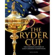 The Ryder Cup The Complete History of Golf's Greatest Competition by Callow, Nick, 9781780972213