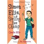 Simon Ellis, Spelling Bee Champ by Mills, Claudia; Shepperson, Rob, 9780374302214