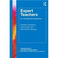 Expert Teachers: An international perspective by Goodwyn; Andrew, 9780415812214