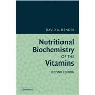 Nutritional Biochemistry of the Vitamins by David A. Bender, 9780521122214
