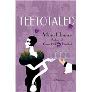 Teetotaled A Mystery by Chance, Maia, 9781250072214