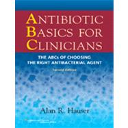 Antibiotic Basics for Clinicians The ABCs of Choosing the Right Antibacterial Agent by Hauser, Alan R., 9781451112214