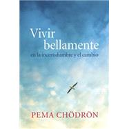 Vivir bellamente (Living Beautifully) by CHODRON, PEMA, 9781611802214