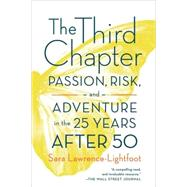 The Third Chapter Passion, Risk, and Adventure in the 25 Years After 50