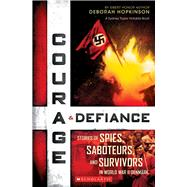 Courage & Defiance Stories of Spies, Saboteurs, and Survivors in World War II Denmark by Hopkinson, Deborah, 9780545592215