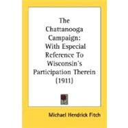 Chattanooga Campaign : With Especial Reference to Wisconsin's Participation Therein (1911) by Fitch, Michael Hendrick, 9780548632215