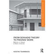 From DoxiadisÆ Theory to PikionisÆ Work: Reflections of Antiquity in Modern Architecture by Tsiambaos; Kostas, 9781138672215
