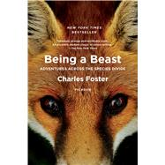 Being a Beast Adventures Across the Species Divide by Foster, Charles, 9781250132215