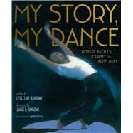 My Story, My Dance by Cline-Ransome, Lesa; Ransome, James E.; Battle, Robert, 9781481422215