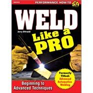 Weld Like a Pro: Beginning to Advanced Techniques by Uttrachi, Jerry, 9781613252215