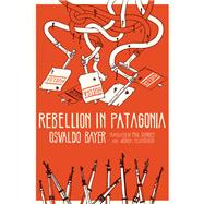 Rebellion in Patagonia by Bayer, Osvaldo; Sharkey, Paul; Neuhouser, Joshua; Nappalos, Scott Nicholas, 9781849352215