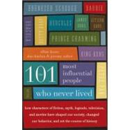 The 101 Most Influential People Who Never Lived: How Characters of Fiction, Myth, Legends, Television, and Movies Have Shaped Our Society, Changed Our Behavior, and Set the Course of History by Lazar, Allan, 9780061132216