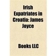 Irish Expatriates in Croati : James Joyce by , 9781156242216