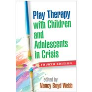 Play Therapy with Children and Adolescents in Crisis, Fourth Edition by Webb, Nancy Boyd; Terr, Lenore C., 9781462522217