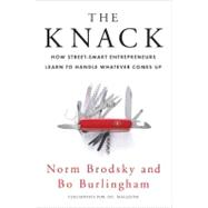 The Knack How Street-Smart Entrepreneurs Learn to Handle Whatever Comes Up by Brodsky, Norm; Burlingham, Bo, 9781591842217