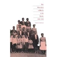 The Education of Blacks in the South, 1860-1935 by Anderson, James D., 9780807842218