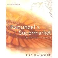 Rapunzel's Supermarket: All about Young Children and Their Art by Kolbe, Ursula, 9780975772218