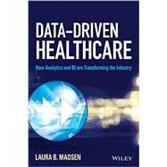 Data-Driven Healthcare: How Analytics and BI Are Transforming the Industry by Madsen, Laura, 9781118772218