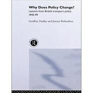 Why Does Policy Change?: Lessons from British Transport Policy 1945-99 by Dudley,Dr Geoffrey, 9781138882218