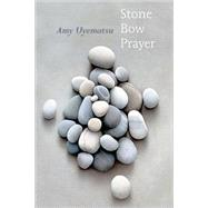 Stone Bow Prayer by Uyematsu, Amy, 9781556592218