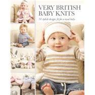 Very British Baby Knits 30 Stylish Designs Fit for a Royal Baby by Campbell, Susan, 9781782212218