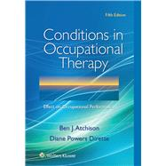 Conditions in Occupational Therapy Effect on Occupational Performance by Atchison, Ben; Dirette, Diane, 9781496332219