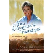 In Stockmen's Footsteps: How a Farm Girl from the Blacksoil Plains Grew Up to Champion Australia's Outback Heritage by Grieve, Jane, 9781760112219