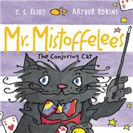 Mr. Mistoffelees The Conjuring Cat by Eliot, T. S.; Robins, Arthur, 9780571322220