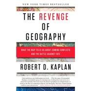 The Revenge of Geography by KAPLAN, ROBERT D., 9780812982220