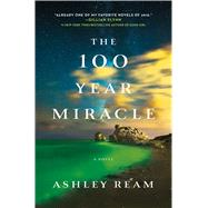 The 100 Year Miracle A Novel by Ream, Ashley, 9781250082220