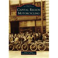 Capital Region Motorcycling by Supley, Mark A.; Hedger, Ron, 9781467122221