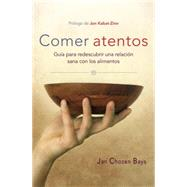 Comer atentos (Mindful Eating) by BAYS, JAN CHOZEN, 9781611802221