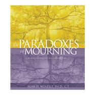 The Paradoxes of Mourning: Healing Your Grief With Three Forgotten Truths by Wolfelt, Alan D., 9781617222221