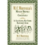 W. C. Whitfield's Mixed Drinks and Cocktails by Whitfield, W. C.; Shell, Tad; Simó, Joaquín, 9781634502221