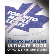 The Toronto Maple Leafs Ultimate Book of Facts, Stats, and Stories by PODNIEKS, ANDREWNHL, 9780771072222