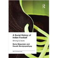 A Social History of Indian Football: Striving to Score by Bandyopadhyay; Kausik, 9781138982222