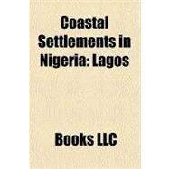 Coastal Settlements in Nigeri : Lagos by , 9781156322222