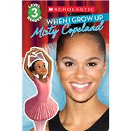 When I Grow Up: Misty Copeland (Scholastic Reader, Level 3) by Ryals, Lexi; Madrid, Erwin, 9781338032222