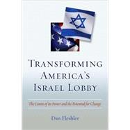 Transforming America's Israel Lobby : The Limits of Its Power and the Potential for Change by Fleshler, Dan, 9781597972222