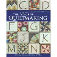 The Abcs of Quiltmaking by Mcworkman, Janet Lundholm, 9781617452222