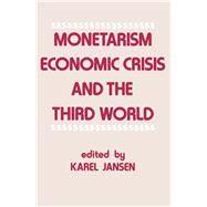 Monetarism, Economic Crisis and the Third World by Jansen,Karel, 9780714632223
