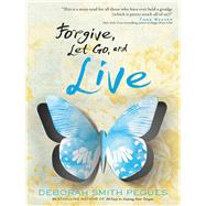 Forgive, Let Go, and Live by Pegues, Deborah Smith, 9780736962223