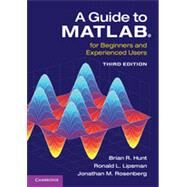 A Guide to Matlab: For Beginners and Experienced Users by Hunt, Brian R.; Lipsman, Ronald L.; Rosenberg, Jonathan M., 9781107662223