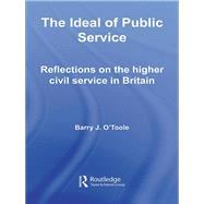 The Ideal of Public Service: Reflections on the Higher Civil Service in Britain by O'Toole; Barry, 9781138972223