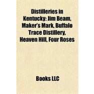 Distilleries in Kentucky : Jim Beam, Maker's Mark, Buffalo Trace Distillery, Heaven Hill, Four Roses by , 9781157092223