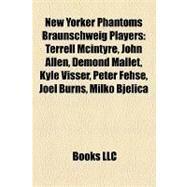 New Yorker Phantoms Braunschweig Players : Terrell Mcintyre, John Allen, Demond Mallet, Kyle Visser, Peter Fehse, Joel Burns, Milko Bjelica by , 9781157162223