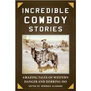 Incredible Cowboy Stories by Alvarado, Veronica, 9781510732223